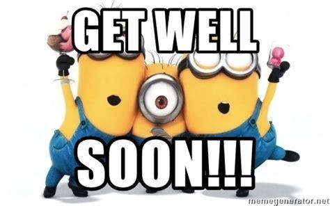 Meme Get Well Soon - get well soon minions minions meme generator