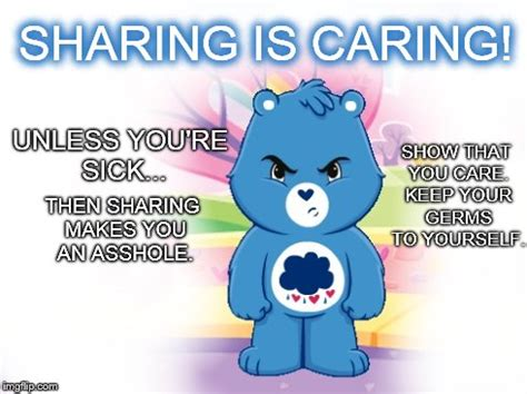 Sharing Meme - sharing is caring unless you re sick imgflip
