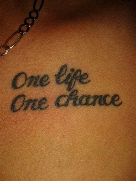 one life one chance tattoo one one chance quotes quotesgram