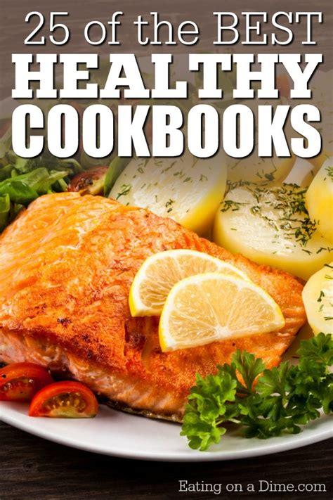 best cookbooks healthy cookbooks 25 of the best healthy cookbooks