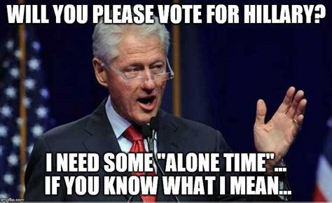 Hillary Clinton Meme Generator - bill wants you to vote imgflip