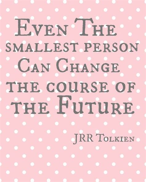 printable quotes about change jrr tolkien quote printable even the smallest person can