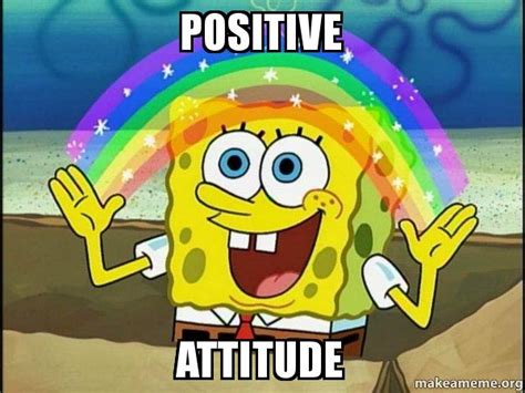 Positive Thinking Meme - positive attitude rainbow spongbob make a meme