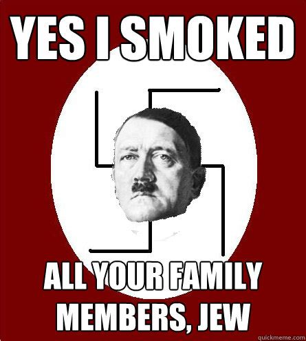 Jew Memes - yes i smoked all your family members jew race