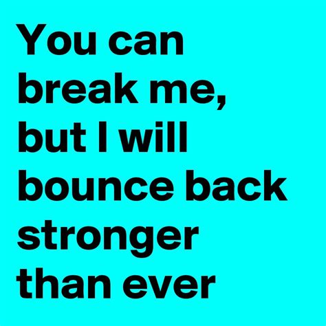 9 Ways To Bounce Back From A Up by You Can Me But I Will Bounce Back Stronger Than