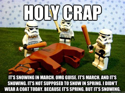 Holy Crap Meme - holy crap it s snowing in march omg guise it s march