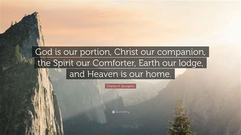god our comforter charles h spurgeon quote god is our portion christ our
