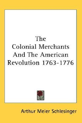 the colonial merchants and the american revolution 1763 1776 classic reprint books the colonial merchants and the american