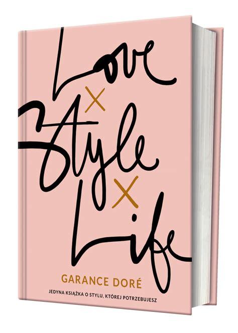love x style x 1471149455 michał zaczyński 187 garance dore love x style x life recenzja