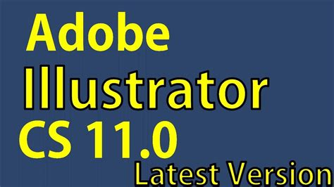 adobe illustrator latest full version free download adobe illustrator cs 11 0 latest full version download and
