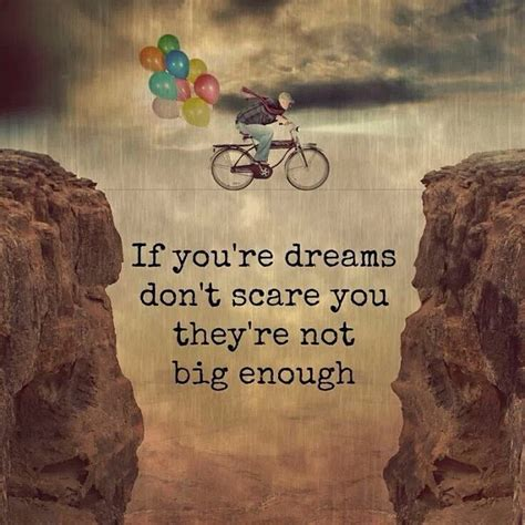 if you re dreaming big if you re dreams don t scare you they re not big e