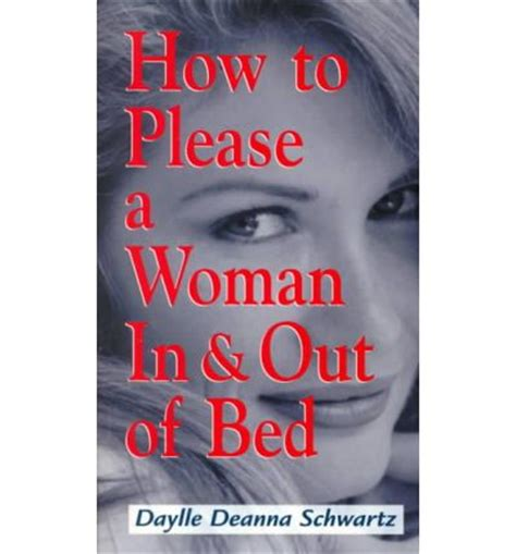 how to please a woman in bed how to please a woman in and out of bed daylle deanna schwartz 9781580622851