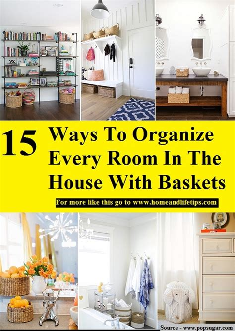 the ultimate guide to organize every room in your home 1150 ideas digsdigs 15 ways to organize every room in the house with baskets