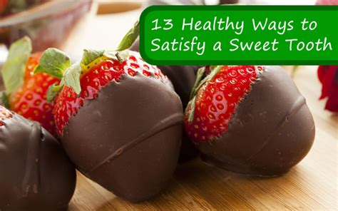 Satisfy Your Sweet Tooth Calorie Free by 13 Healthy Ways To Satisfy A Sweet Tooth Fitbodyhq