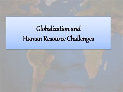 globalisation challenges globalization and human resource challenges