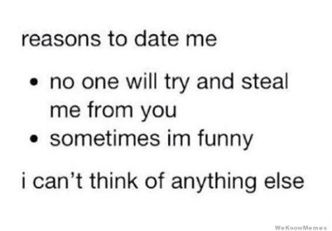 Reasons To Date Me Meme - reasons to date me meme collection