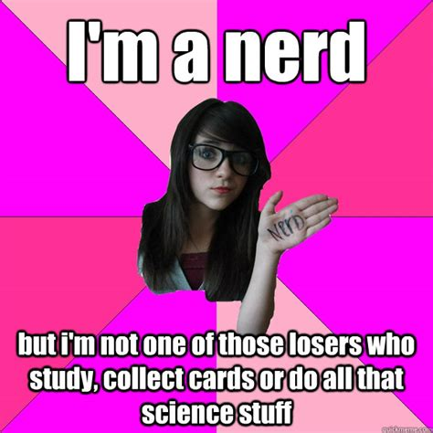 I M A Nerd Meme - i m a nerd but i m not one of those losers who study