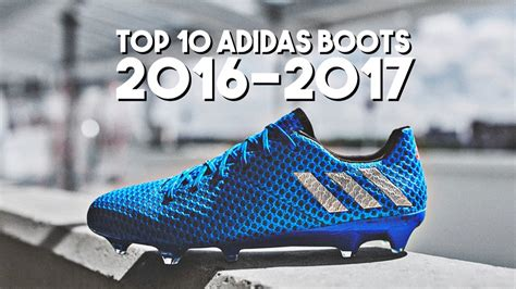 top 10 adidas football shoes top 10 adidas football boots 2016 2017