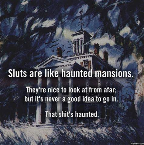 Haunted House Meme - sluts are like haunted mansions memes com