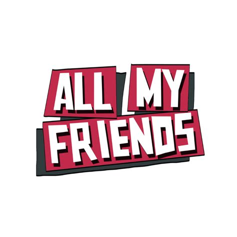 All My all my friends allmyfriendscdf