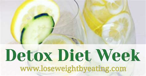 Can I Detox From In A Week by Detox Diet Week The 7 Day Weight Loss Cleanse