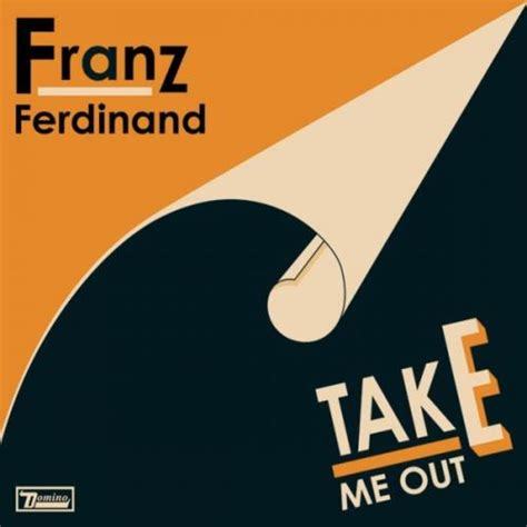 best of franz ferdinand franz ferdinand take me out 100 best songs of the