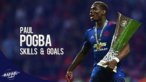 paul pogba needed those goals paul pogba 2017 skills goals assists hd youtube