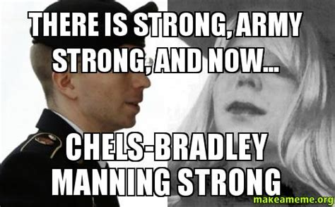 Army Strong Meme - there is strong army strong and now chels bradley
