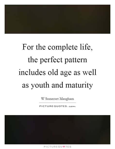 pattern quotes life for the complete life the perfect pattern includes old