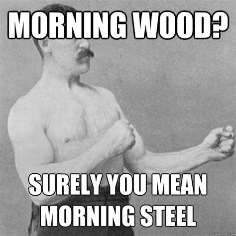 Morning Wood Meme - morning wood funny pictures impremedia net
