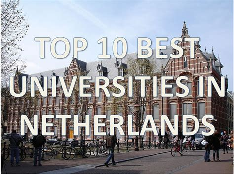 best universities in top 10 best universities in netherlands top 10 mejores