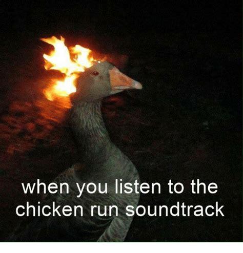 Chicken Running Meme - when you listen to the chicken run soundtrack run meme