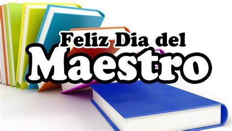 imagenes feliz dia del maestro feliz dia del maestro frases bonitas para el dia del