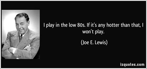 won t play home joe lewis joe e lewis quotes at quote collection