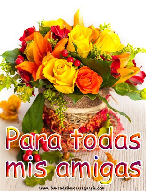 imágenes con flores para una amiga para todas mis amigas flores con mensaje frases bonitas