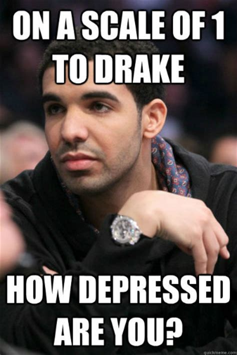 Meme Depressed - 26 drake memes that will definitely make you lol