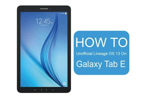 Samsung Tab E6 how to install unofficial lineage os 13 on samsung galaxy