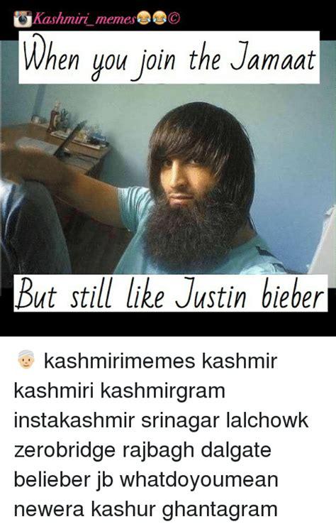 Belieber Meme - kashmiri memese co when you join the jamaat but still like