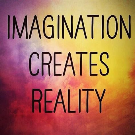 imagination creates reality how to awaken your imagination and realize your dreams books imagination quotes quotesgram
