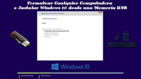 c usb tutorial formatear cualquier pc e instalar windows 10 desde una