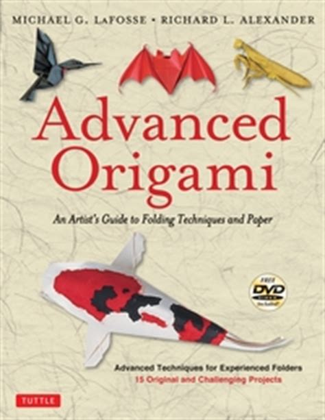 origami book cover advanced origami by michael g lafosse and richard l