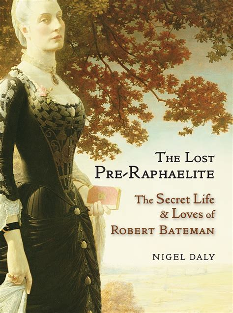 the lost pre raphaelite the secret life loves of robert bateman pre raphaelite sisterhood