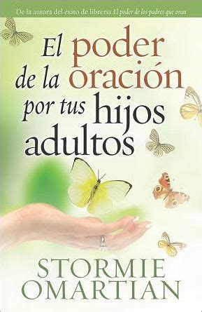 poder de los padres 0789909367 el poder de la oraci 243 n por tus hijos adultos the power of praying for your children by
