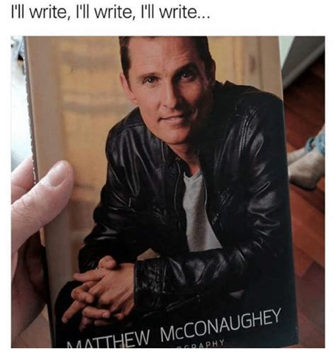 Matthew Mcconaughey Meme - 25 best memes about matthew mcconaughey matthew