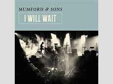 Single Review: 'I Will Wait' – Mumford & Sons Mumford And Sons Album Cover I Will Wait