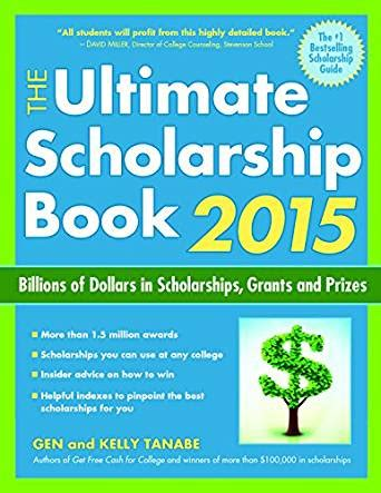 the ultimate scholarship book 2018 billions of dollars in scholarships grants and prizes the ultimate scholarship book 2015 billions