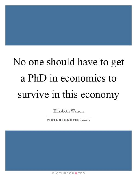 Can You Get A Phd In Economics With Mba by No One Should To Get A Phd In Economics To Survive In
