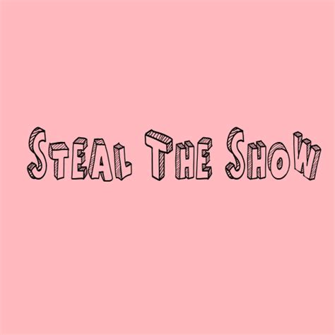 steal the show from half of you steal the show lyrics genius lyrics