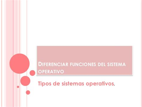bloque 1 diferenciar funciones del sistema operativo diferenciar funciones del sistema operativo tipos de