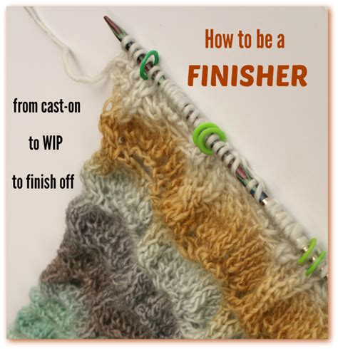 how to finish a knitting project become a finisher of knit and crochet projects